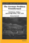 The German Problem Transformed: Institutions, Politics, and Foreign Policy, 1945-1995 (Social History, Popular Culture, And Politics In Germany) Cover Image