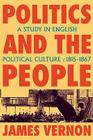 Politics and the People: A Study in English Political Culture, 1815-1867 Cover Image