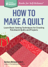 How to Make a Quilt: Learn Basic Sewing Techniques for Creating Patchwork Quilts and Projects. A Storey BASICS® Title Cover Image