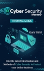Cyber Security Mastery: Find the Latest Information and Methods of Cyber Security to Protect your Online Business Cover Image