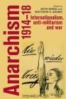 Anarchism, 1914-18: Internationalism, Anti-Militarism and War Cover Image