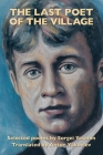 The Last Poet of the Village: Selected Poems by Sergei Yesenin Translated by Anton Yakovlev Cover Image
