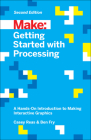 Getting Started with Processing: A Hands-On Introduction to Making Interactive Graphics Cover Image