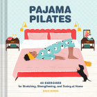 Pajama Pilates: 40 Exercises for Stretching, Strengthening, and Toning at Home Cover Image