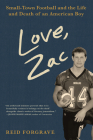 Love, Zac: Small-Town Football and the Life and Death of an American Boy Cover Image