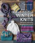 Head-to-Toe Winter Knits: 100 Quick and Easy Knitting Projects For The Winter Season Cover Image