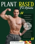 Plant Based for Athletes: This Book Contains 2 Manuscripts: