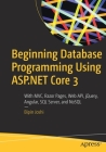 Beginning Database Programming Using ASP.NET Core 3: With MVC, Razor Pages, Web Api, Jquery, Angular, SQL Server, and Nosql Cover Image