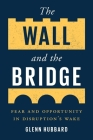 The Wall and the Bridge: Fear and Opportunity in Disruption's Wake Cover Image