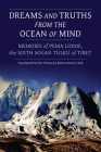 Dreams and Truths from the Ocean of Mind: Memoirs of Pema Lodoe, the Sixth Sogan Tulku of Tibet Cover Image
