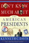 Don't Know Much about the American Presidents: Everything You Need to Know about the Most Powerful Office on Earth and the Men Who Have Occupied It Cover Image