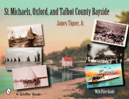 St. Michaels, Oxford, and the Talbot County Bayside (Schiffer Books) Cover Image