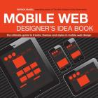Mobile Web Designer's Idea Book: The Ultimate Guide to Trends, Themes and Styles in Mobile Web Design Cover Image