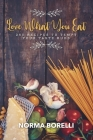 Love What You Eat: 250 Recipes to Tempt Your Taste Buds Cover Image