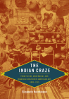 The Indian Craze: Primitivism, Modernism, and Transculturation in American Art, 1890-1915 (Objects/Histories: Critical Perspectives on Art) Cover Image