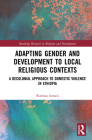 Adapting Gender and Development to Local Religious Contexts: A Decolonial Approach to Domestic Violence in Ethiopia (Routledge Research in Religion and Development) Cover Image