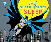 EVEN SUPER HEROES SLEEP (DC Super Heroes #11) Cover Image