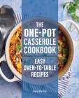 The One-Pot Casserole Cookbook: Easy Oven-To-Table Recipes Cover Image
