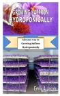 Growing Saffron Hydroponically: Advance way to Growing Saffron Hydroponically Cover Image