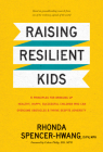 Raising Resilient Kids: 8 Principles for Bringing Up Healthy, Happy, Successful Children Who Can Overcome Obstacles and Thrive Despite Adversi Cover Image