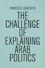 The Challenge of Explaining Arab Politics Cover Image