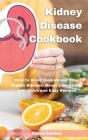 Kidney Disease Cookbook: How to Avoid Dialysis and Stop Kidney Disease. Boost your Health with Quick and Easy Recipes Cover Image