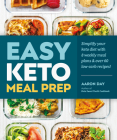 Easy Keto Meal Prep: Simplify Your Keto Diet with 8 Weekly Meal Plans and 60 Delicious Recipes Cover Image