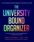 The University Bound Organizer: The Ultimate Guide to Successful Applications to American Universities (University Admission, University Guide, Univer Cover Image