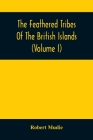 The Feathered Tribes Of The British Islands (Volume I) Cover Image