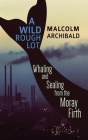 A Wild Rough Lot: Whaling And Sealing From The Moray Firth Cover Image