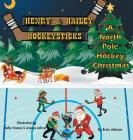 Henry and Hailey Hockeysticks: A North Pole Hockey Christmas Cover Image