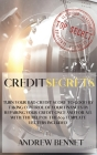 Credit Secrets: Turn Your Bad Credit Score To Good By Taking Control Of Your Finances By Repairing Your Credit Once And For All With T Cover Image