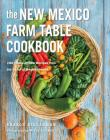 The New Mexico Farm Table Cookbook: 100 Homegrown Recipes from the Land of Enchantment (The Farm Table Cookbook) Cover Image