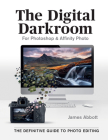 The Digital Darkroom: The Definitive Guide to Photo Editing Cover Image