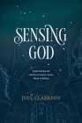 Sensing God: Experiencing the Divine in Nature, Food, Music, and Beauty Cover Image