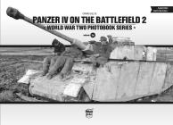 Panzer IV on the Battlefield, Volume 2 (World War Two Photobook #16) Cover Image