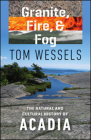 Granite, Fire, and Fog: The Natural and Cultural History of Acadia Cover Image