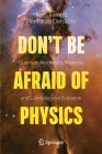 Don't Be Afraid of Physics: Quantum Mechanics, Relativity and Cosmology for Everyone Cover Image