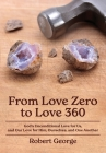 From Love Zero to Love 360: God's Unconditional Love for Us, and Our Love for Him, Ourselves, and One Another Cover Image