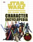 Star Wars: The Clone Wars Character Encyclopedia: 200-Plus Jedi, Sith, Droids, Aliens, and More! Cover Image
