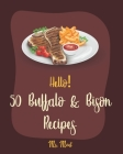 Hello! 50 Buffalo & Bison Recipes: Best Buffalo & Bison Cookbook Ever For Beginners [Stuffed Burger Cookbook, Best Steak Cookbook, Veggie Burgers Reci Cover Image