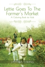 Lettie Goes To The Farmer's Market: A Coloring Book for Kids Cover Image