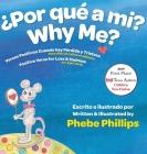 Por que' a Mi? Why Me?: Versos Positivos Cuando hay Pérdida y Tristeza Verse for Loss and Sadness Cover Image