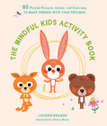The Mindful Kids Activity Book: 60 Playful Projects, Games, and Exercises to Make Friends with Your Feelings Cover Image