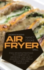 Understanding Air Fryer Grill: Enjoy Amazing Fried Food, From Beginners To Advanced. Lose Up To 7 Pounds In 7 Days Without Renounce To Tasty Fried Fo Cover Image