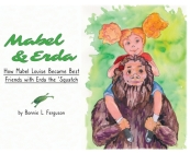 Mabel & Erda: How Mabel Louise Became Best Friends with Erda the 'Squatch Cover Image