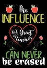 The Influence A Grade teacher: Great for Teacher Appreciation/Thank You/Retirement/Year End Gift (Inspirational Notebooks for Teachers) Cover Image