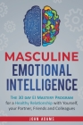 Masculine Emotional Intelligence: The 30 Day EI Mastery Program for a Healthy Relationship with Yourself, Your Partner, Friends, and Colleagues Cover Image