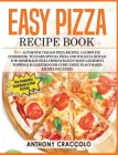 Easy Pizza Recipe Book: RECIPE BOOK and COOKING INFO Edition: 80+ Authentic Italian Pizza Recipes. A Complete Cookbook: to Learn Special Pizza Cover Image
