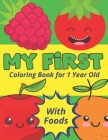 My First Coloring Book for 1 Year Old with Foods: Easy Colouring Book for Toddlers and Little Baby with Simple Pages - Fruits, Veggies and More Pictur Cover Image